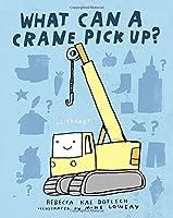 What Can a Crane Pick Up? by Rebecca Kai Dotlich(2014-09-23)