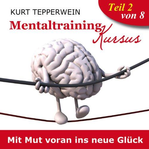 Mit Mut voran ins neue Glück (Mentaltraining-Kursus - Teil 2) Titelbild