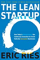 The Lean Startup: How Today's Entrepreneurs Use Continuous Innovation to Create Radically Successful Businesses (English...