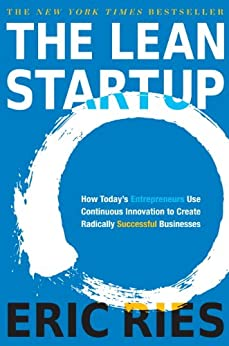 The Lean Startup: How Today's Entrepreneurs Use Continuous Innovation to Create Radically Successful Businesses by [Eric Ries]