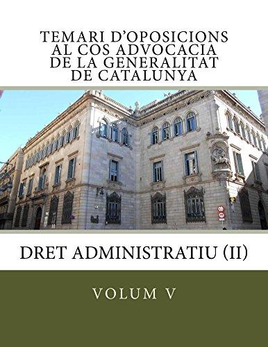 Temari d'oposicions al Cos Advocacia de la Generalitat de Catalunya: Dret Administratiu (II) (temari d'oposicions al Cos d'Advocacia de la Generalitat de Catalunya Book 5) (Catalan Edition)