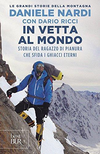 In vetta al mondo. Storia del ragazzo di pianura che sfida i ghiacci eterni. Nuova ediz.