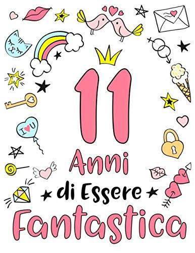 11 Anni Di Essere Fantastica: Regalo di compleanno per ragazze di 11 anni. Quaderno, agenda o diario personale