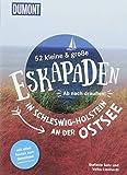 52 kleine & große Eskapaden in Schleswig-Holstein an der Ostsee: Ab nach draußen! (DuMont Eskapaden)