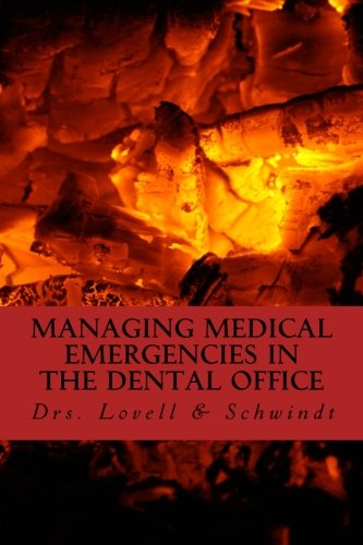 Managing Medical Emergencies In The Dental Office: Protocols & Case Reviews (Dental Practice Resource Series) (Volume 4)