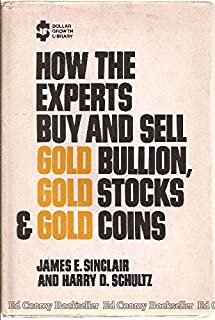 How the Experts Buy and Sell Gold Bullion, Gold Stocks, & Gold Coins (Dollar Growth Library)