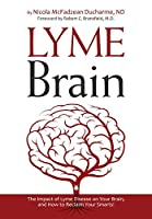 Lyme Brain: The Impact of Lyme Disease on Your Brain, and How to Reclaim Your Smarts!