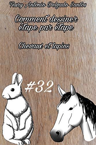 Comment Dessiner Facilement Chevaux Et Lapins Apprenez A Dessiner Etape Par Etape T 32 French Edition Ebook Delgado Santos Teury Antonio Amazon In Kindle Store