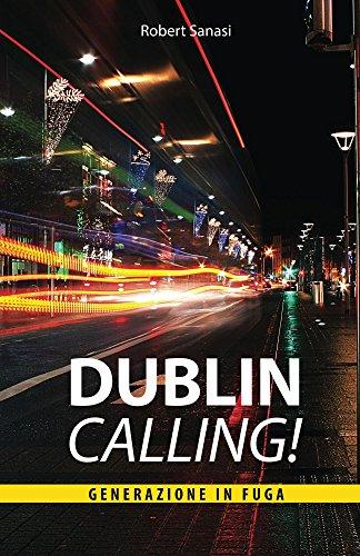 Dublin Calling: Generazione in fuga (Le Storie di Vita Contemporanea di Jack Torsini Vol. 1)