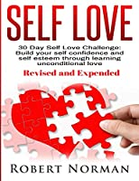 Self Love: 30 Day Self Love Challenge! Build your Self Confidence and Self Esteem Through Unconditional Self Love