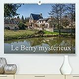 Le Berry mystérieux (Premium, hochwertiger DIN A2 Wandkalender 2022, Kunstdruck in Hochglanz): Quelques lieux méconnus du Berry (Calendrier mensuel, 14 Pages )