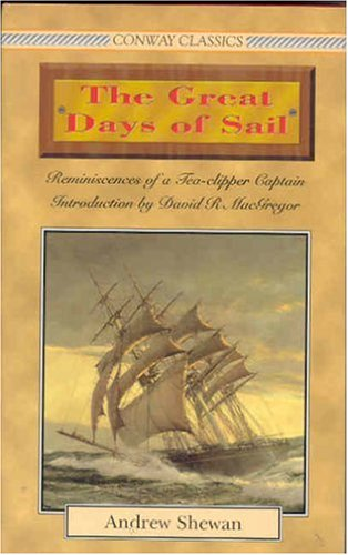 Great Days of Sail: Reminiscences of a Tea-Clipper Captain (Conway Classics)