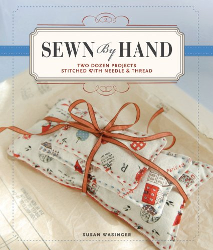 Sewn by Hand: Two Dozen Projects Stitched with Needle & Thread