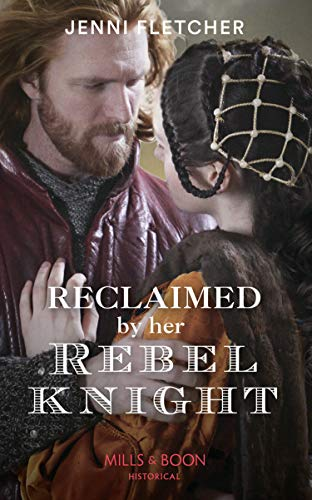 Reclaimed By Her Rebel Knight (Mills & Boon Historical) by [Jenni Fletcher]