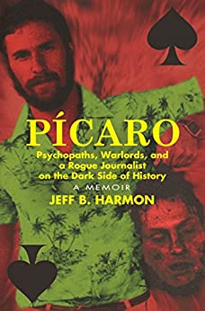 [Jeff B. Harmon]のPicaro: Psychopaths, Warlords, and a Rogue Journalist on the Dark Side of History (English Edition)