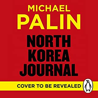 North Korea Journal                   By:                                                                                                                                 Michael Palin                           Length: Not Yet Known     Not rated yet     Overall 0.0