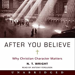 After You Believe     Why Christian Character Matters              By:                                                                                                                                 N. T. Wright                               Narrated by:                                                                                                                                 Antony Ferguson                      Length: 10 hrs and 1 min     4 ratings     Overall 5.0