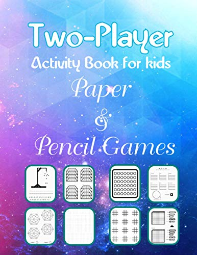 Two-Player Activity Book for kids Paper & Pencil Games: Tons of Challenge and Fun for your Brain 8 Paper Games Book - 3D Tic Tac Toe, Dots & Boxes, ... Hexagon Game, Mash, Sea Battle, Tic Tac T