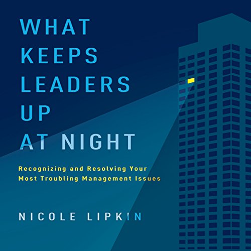 What Keeps Leaders Up at Night     Recognizing and Resolving Your Most Troubling Management Issues              By:                                                                                                                                 Nicole Lipkin                               Narrated by:                                                                                                                                 Nicole Lipkin                      Length: 7 hrs and 44 mins     5 ratings     Overall 4.2