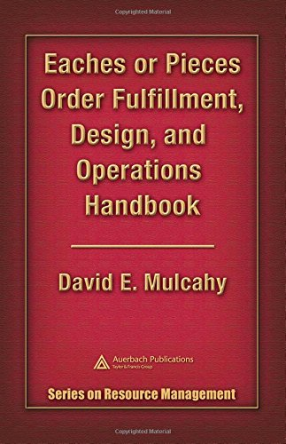 Eaches or Pieces Order Fulfillment, Design, and Operations Handbook (Series on Resouce Management)