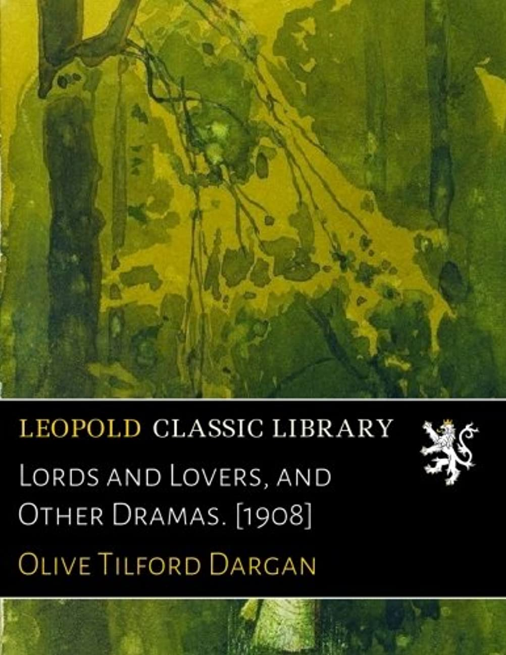 純正確かに扱いやすいLords and Lovers, and Other Dramas. [1908]