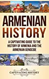 Armenian History: A Captivating Guide to the History of Armenia and the Armenian Genocide - Captivating History