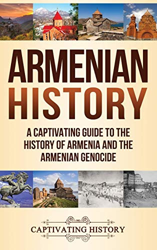 Armenian History: A Captivating Guide to the History of Armenia and the Armenian Genocide