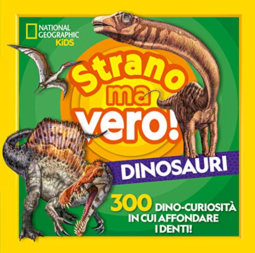 Strano ma vero! Dinosauri. 300 dino-curiosità in cui affondare i denti