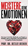 Meistere Deine Emotionen: Die neue 5-Schritte-Methode, um Ängste zu besiegen, Wut zu entschärfen und Depressionen & negatives Denken loszulassen (5 Minuten täglich für ein besseres Leben, Band 5)