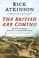 The British Are Coming: The War for America, Lexington to Princeton, 1775-1777 (Revolution Trilogy)
