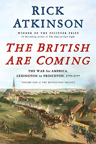 The British Are Coming: The War for America, Lexington to Princeton, 1775-1777 (The Revolution Trilogy (1))