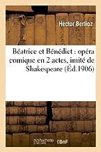 Beatrice Et Benedict: Opera Comique En 2 Actes, Imite de Shakespeare (Arts) by Hector Berlioz (2013-03-10)