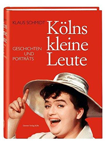 Kölns kleine Leute: Geschichten und Porträts