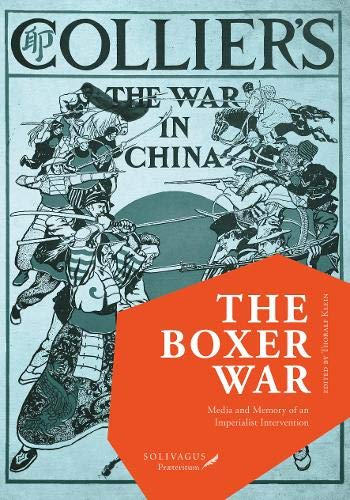 The Boxer War.: Media and Memory of an Imperialist Intervention. (Kolonialismus und postkoloniale Perspektiven, Band 1)