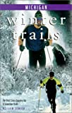 Winter Trails Michigan: The Best Cross-Country Ski & Snowshoe Trails (Winter Trails Series)