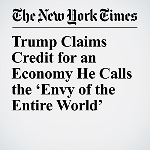 Trump Claims Credit for an Economy He Calls the 'Envy of the Entire World' copertina