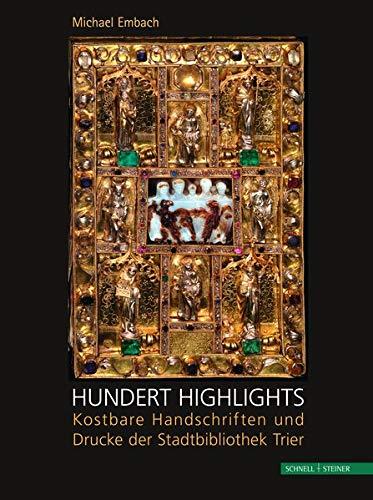 Hundert Highlights: Kostbare Handschriften und Drucke der Stadtbibliothek Trier