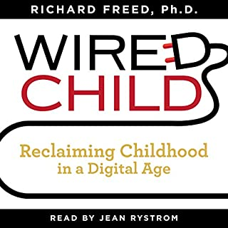 Wired Child: Reclaiming Childhood in a Digital Age                   By:                                                                                                                                 Richard Freed                               Narrated by:                                                                                                                                 Jean Rystrom                      Length: 6 hrs and 15 mins     7 ratings     Overall 4.9