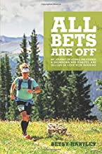 All Bets Are Off: My journey of losing 200 pounds, a showdown with diabetes, and falling in love with running