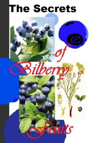 The Secrets of Bilberry Fruits: Why Should You Have This Tasty Treats (Planet Herbs Book 8) (English Edition)