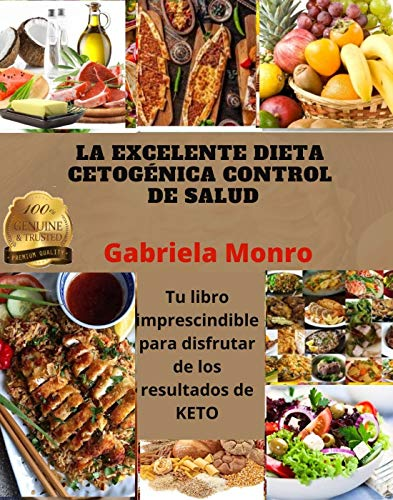 LA EXCELENTE DIETA CETOGÉNICA CONTROL DE SALUD: Tu libro imprescindible para disfrutar de los resultados de KETO (Spanish Edition)