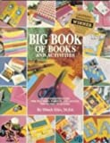 Big Book of Books and Activities: An Illustrated Guide for Teacher, Parents, and Anyone Who Works With Kids!