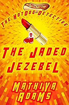 The Jaded Jezebel: The Hot Dog Detective (A Denver Detective Cozy Mystery) by [Mathiya Adams]
