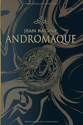 Andromaque – Jean Racine: Édition illustrée | 78 pages Format 15,24 cm x 22,86 cm