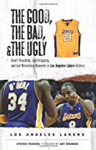 The Good, the Bad,  the Ugly: Los Angeles Lakers: Heart-Pounding, Jaw-Dropping, and Gut-Wrenching Moments from Los Angeles Lakers History