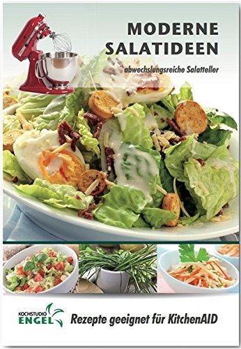 Moderne Salatideen – Rezepte geeignet für KitchenAid: abwechslungsreiche Salatteller