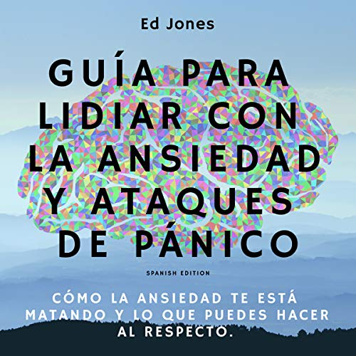 Guía para lidiar con la ansiedad y ataques de pánico [Guide to Deal with Anxiety and Panic Attacks] audiobook cover art