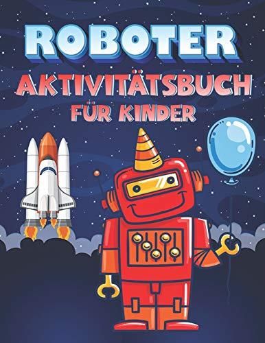 Roboter AktivitätsBuch Für Kinder: Aktivitätsbuch zum Malen mit Robotern für Kinder im Alter von 4-8, Roboter- und Alphabet Färbung, Sudoku- und ... Pünktchen und Kisten, Tic Tac Toe, Hangman