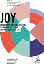 Joy:Using strategic communication to improve well-being and organizational success (Advances in Public Relations and Commu...