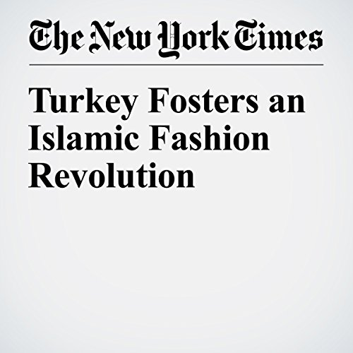 Turkey Fosters an Islamic Fashion Revolution cover art